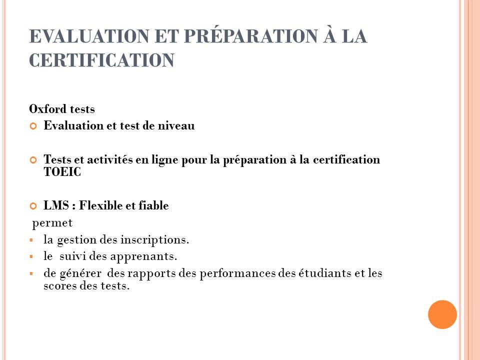 EVALUATION ET PRÉPARATION À LA CERTIFICATION Oxford tests Evaluation et test de niveau Tests et activités en ligne pour la préparation à la certificat