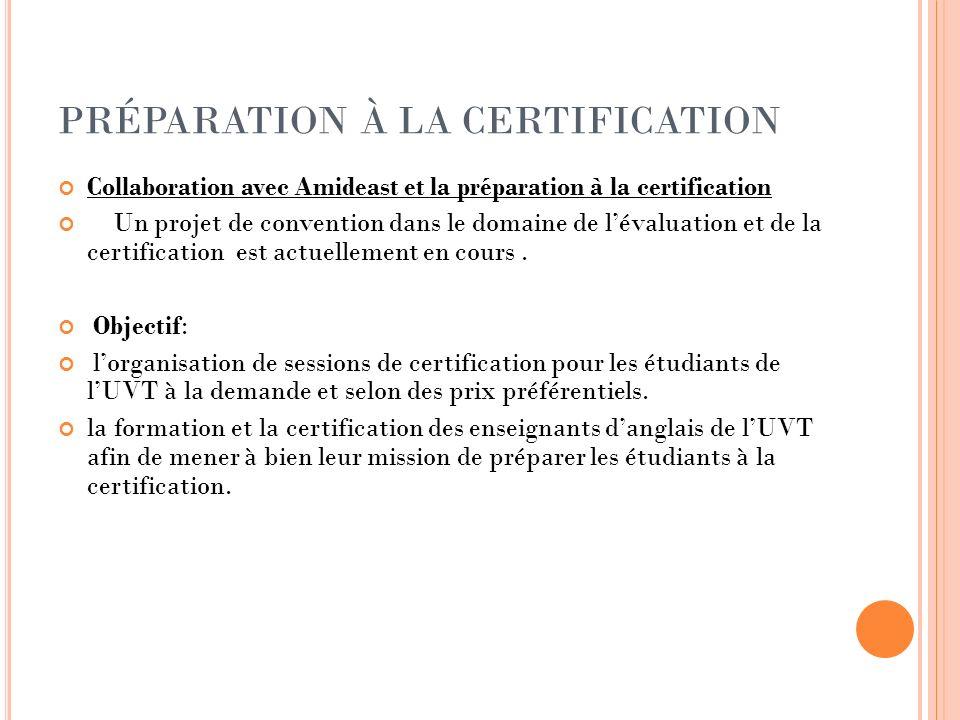 PRÉPARATION À LA CERTIFICATION Collaboration avec Amideast et la préparation à la certification Un projet de convention dans le domaine de lévaluation