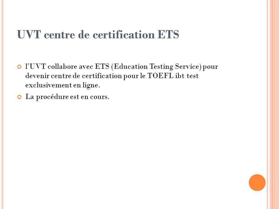 UVT centre de certification ETS lUVT collabore avec ETS (Education Testing Service) pour devenir centre de certification pour le TOEFL ibt test exclus