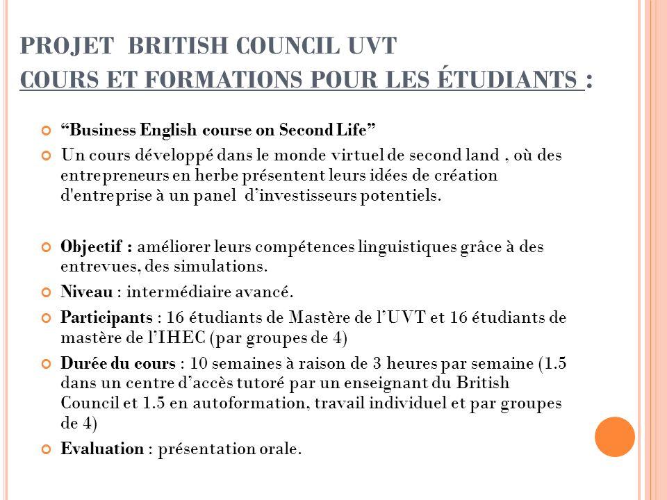 PROJET BRITISH COUNCIL UVT COURS ET FORMATIONS POUR LES ÉTUDIANTS : Business English course on Second Life Un cours développé dans le monde virtuel de