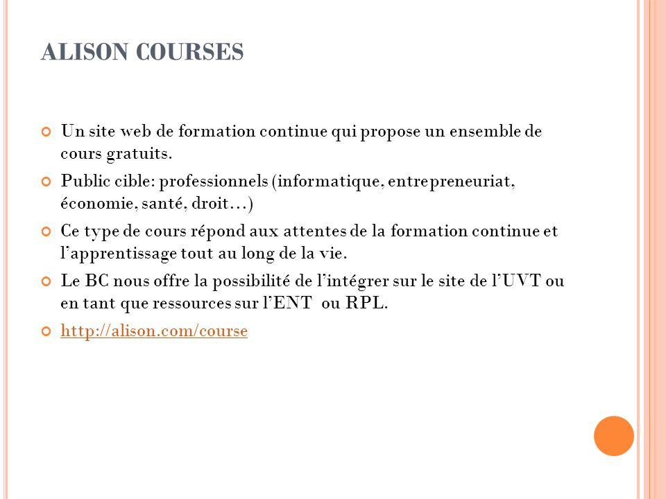ALISON COURSES Un site web de formation continue qui propose un ensemble de cours gratuits. Public cible: professionnels (informatique, entrepreneuria