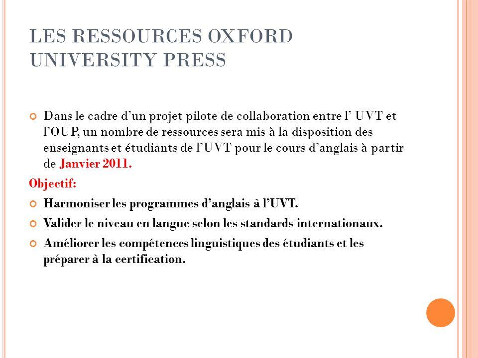 LES RESSOURCES OXFORD UNIVERSITY PRESS Dans le cadre dun projet pilote de collaboration entre l UVT et lOUP, un nombre de ressources sera mis à la dis