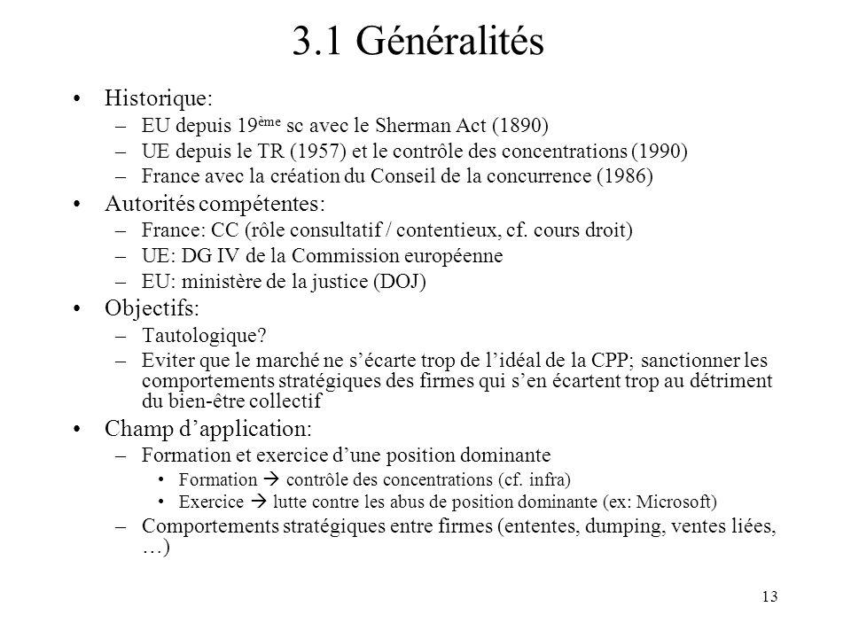 13 3.1 Généralités Historique: –EU depuis 19 ème sc avec le Sherman Act (1890) –UE depuis le TR (1957) et le contrôle des concentrations (1990) –Franc