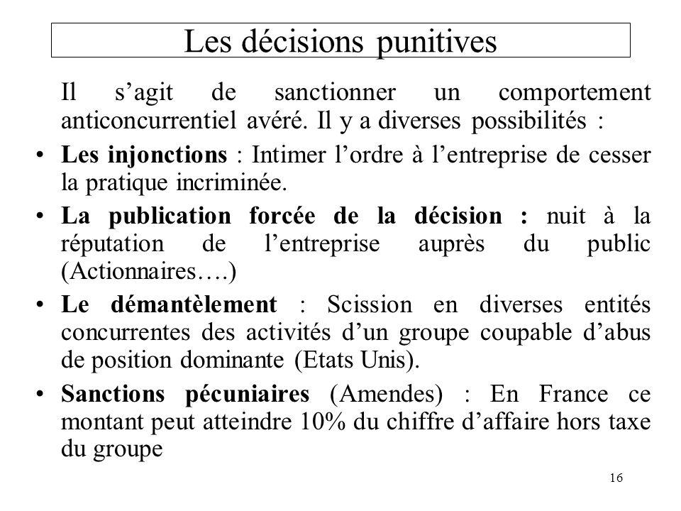 16 Les décisions punitives Il sagit de sanctionner un comportement anticoncurrentiel avéré. Il y a diverses possibilités : Les injonctions : Intimer l