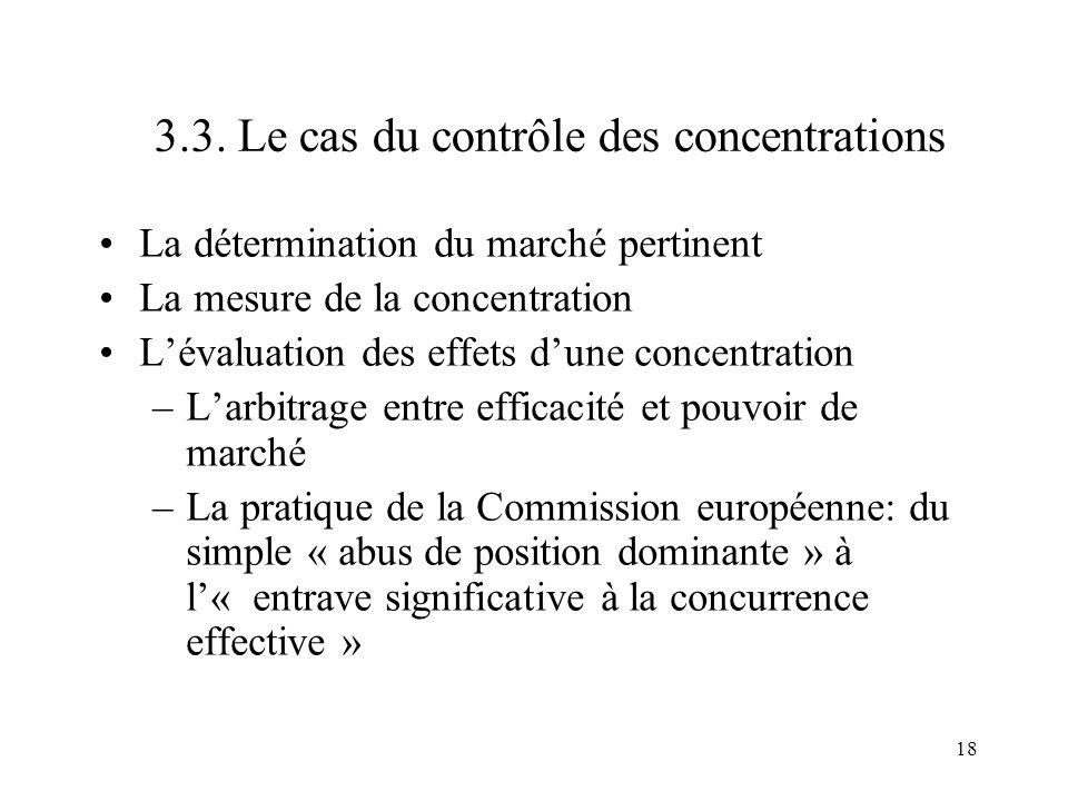 18 3.3. Le cas du contrôle des concentrations La détermination du marché pertinent La mesure de la concentration Lévaluation des effets dune concentra
