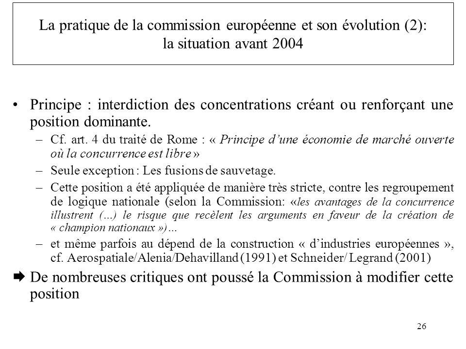 26 Principe : interdiction des concentrations créant ou renforçant une position dominante. –Cf. art. 4 du traité de Rome : « Principe dune économie de