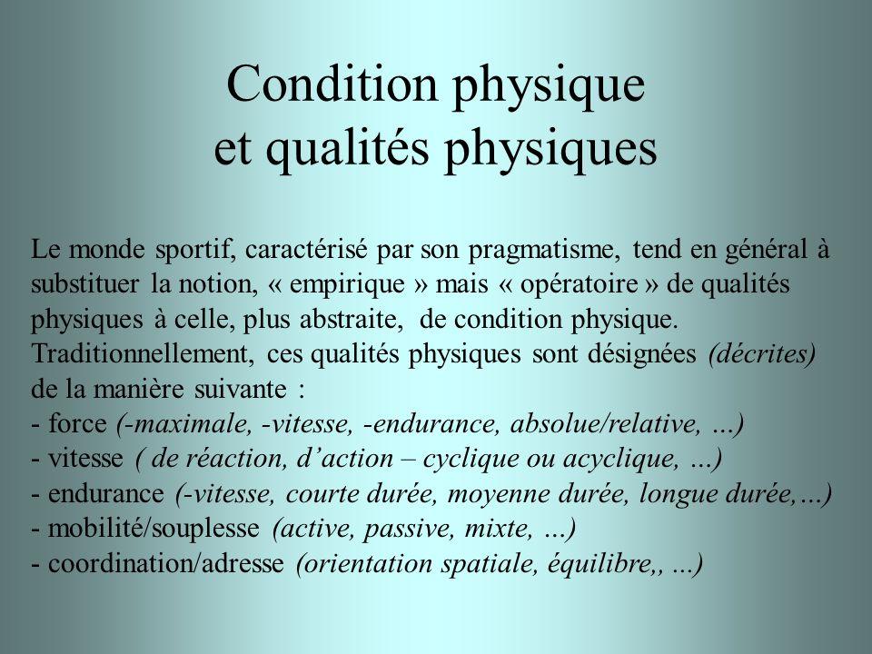 Condition physique et qualités physiques Le monde sportif, caractérisé par son pragmatisme, tend en général à substituer la notion, « empirique » mais