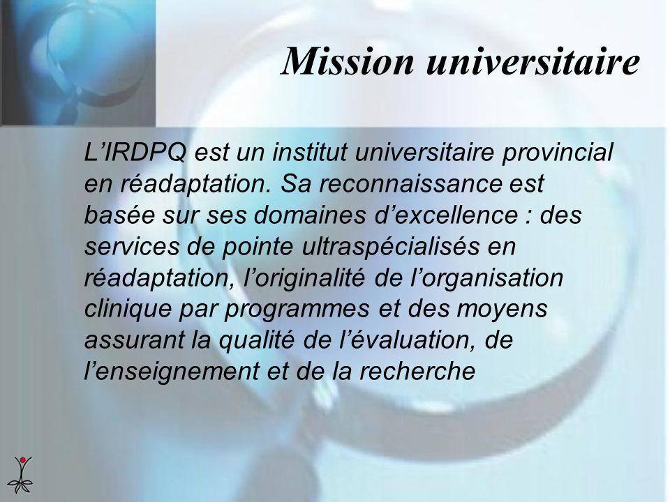 Mission universitaire LIRDPQ est un institut universitaire provincial en réadaptation. Sa reconnaissance est basée sur ses domaines dexcellence : des