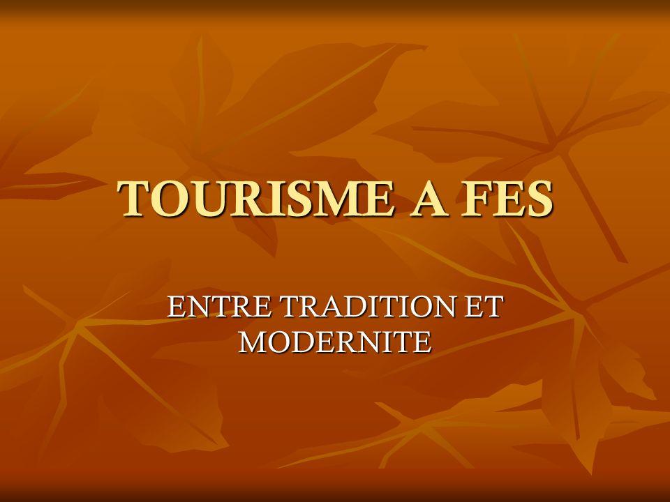 TOURISME A FES ENTRE TRADITION ET MODERNITE