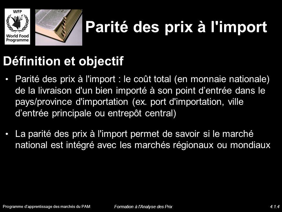 Parité des prix à l import Définition et objectif Parité des prix à l import : le coût total (en monnaie nationale) de la livraison d un bien importé à son point dentrée dans le pays/province d importation (ex.