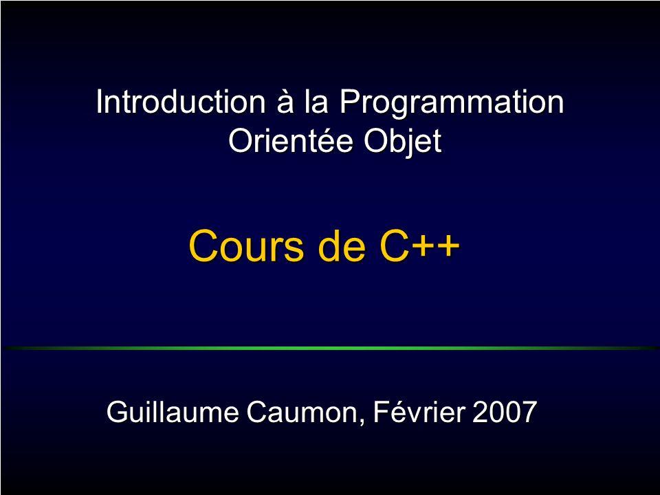 Cours de C++ Guillaume Caumon, Février 2007 Introduction à la Programmation Orientée Objet
