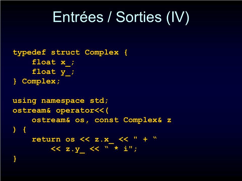 Entrées / Sorties (IV) typedef struct Complex { float x_; float x_; float y_; float y_; } Complex; using namespace std; ostream& operator<<( ostream&