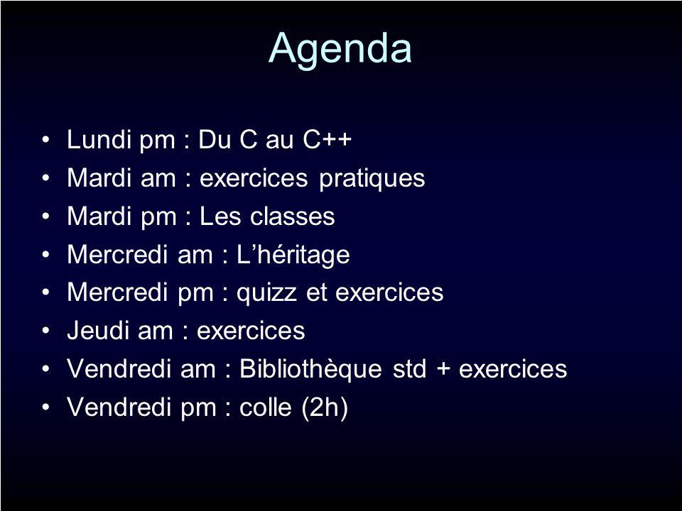 Agenda Lundi pm : Du C au C++ Mardi am : exercices pratiques Mardi pm : Les classes Mercredi am : Lhéritage Mercredi pm : quizz et exercices Jeudi am