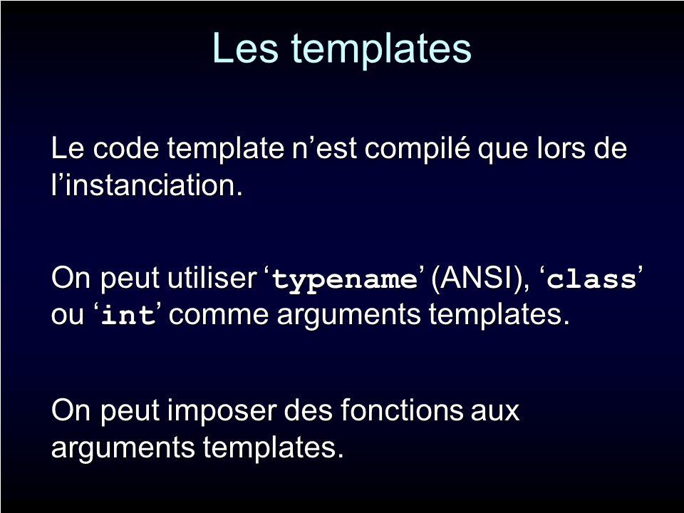 Les templates Le code template nest compilé que lors de linstanciation. On peut utiliser typename (ANSI), class ou int comme arguments templates. On p