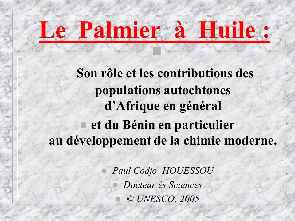 Le Palmier à Huile : n Son rôle et les contributions des populations autochtones dAfrique en général n et du Bénin en particulier au développement de