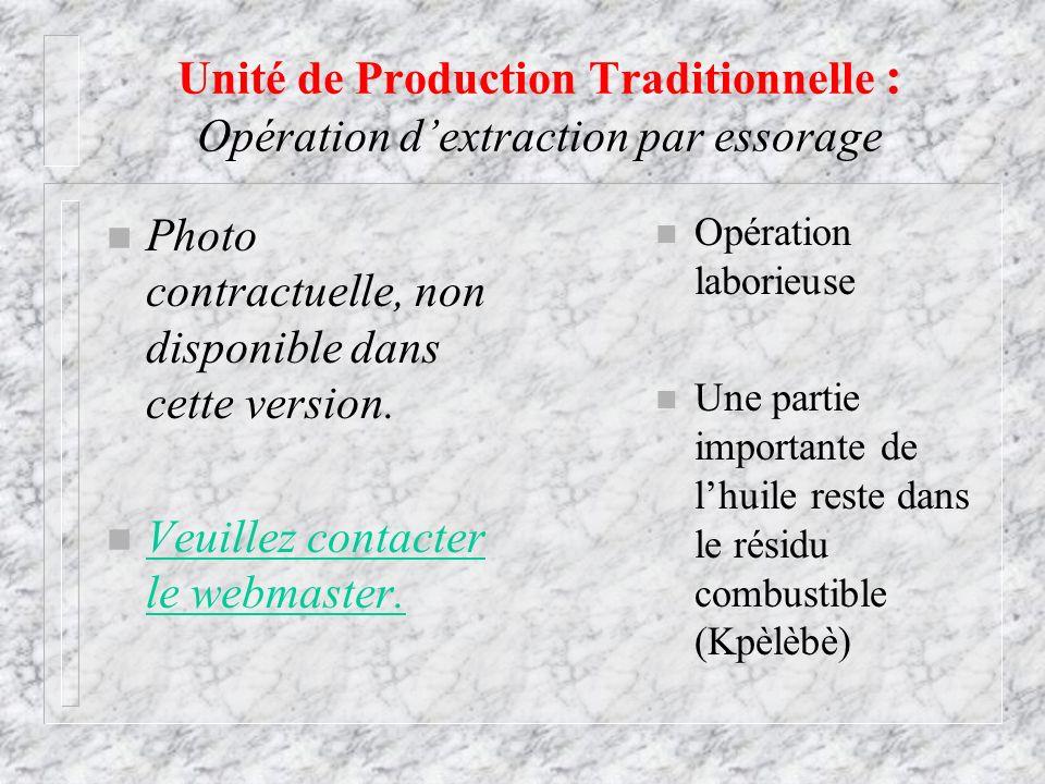 Unité de Production Traditionnelle : Opération dextraction par essorage n Opération laborieuse n Une partie importante de lhuile reste dans le résidu