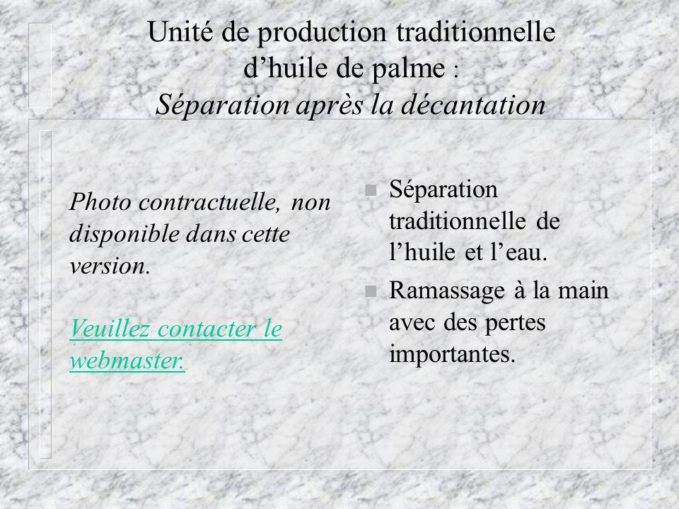 Unité de production traditionnelle dhuile de palme : Séparation après la décantation n Séparation traditionnelle de lhuile et leau. n Ramassage à la m