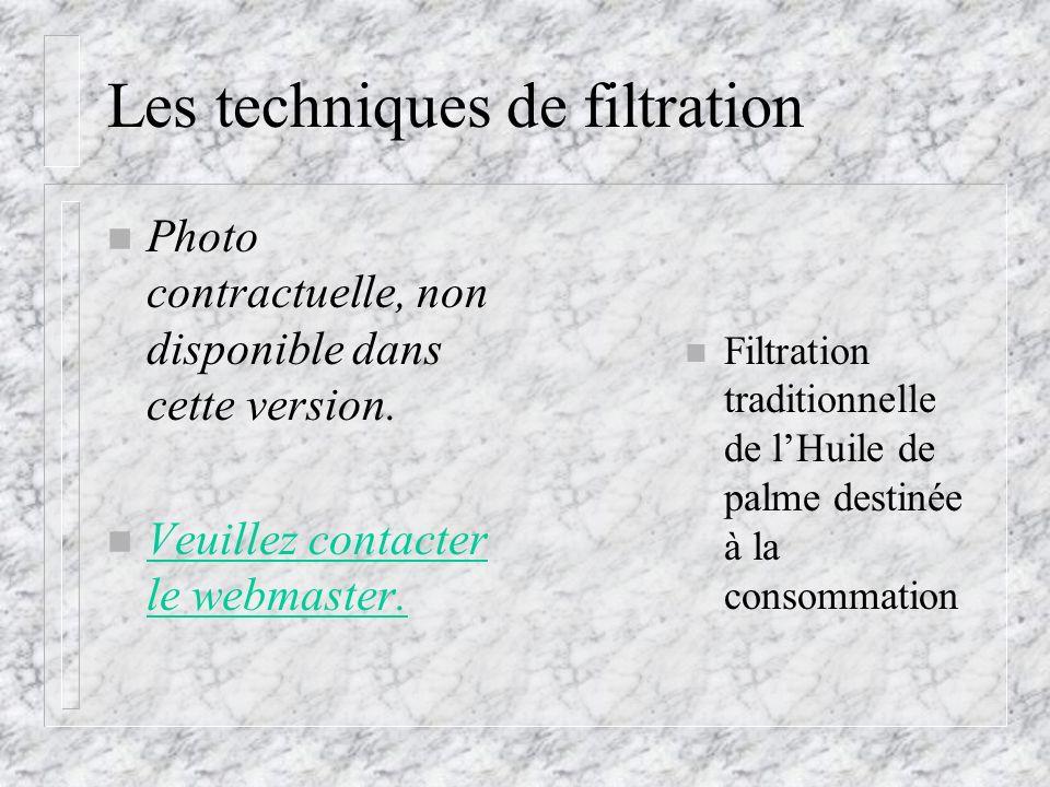 Les techniques de filtration n Filtration traditionnelle de lHuile de palme destinée à la consommation n Photo contractuelle, non disponible dans cett