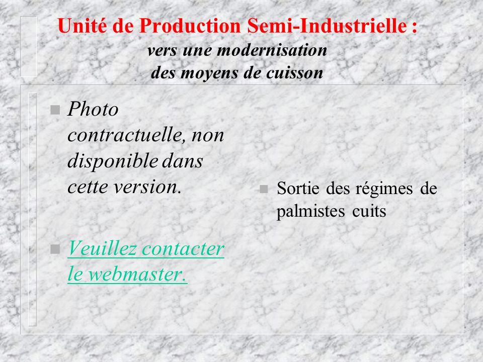 n Sortie des régimes de palmistes cuits Unité de Production Semi-Industrielle : vers une modernisation des moyens de cuisson n Photo contractuelle, no