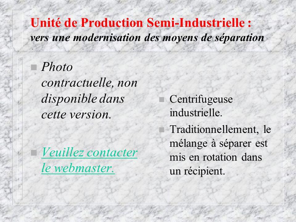 Unité de Production Semi-Industrielle : vers une modernisation des moyens de séparation n Centrifugeuse industrielle. n Traditionnellement, le mélange