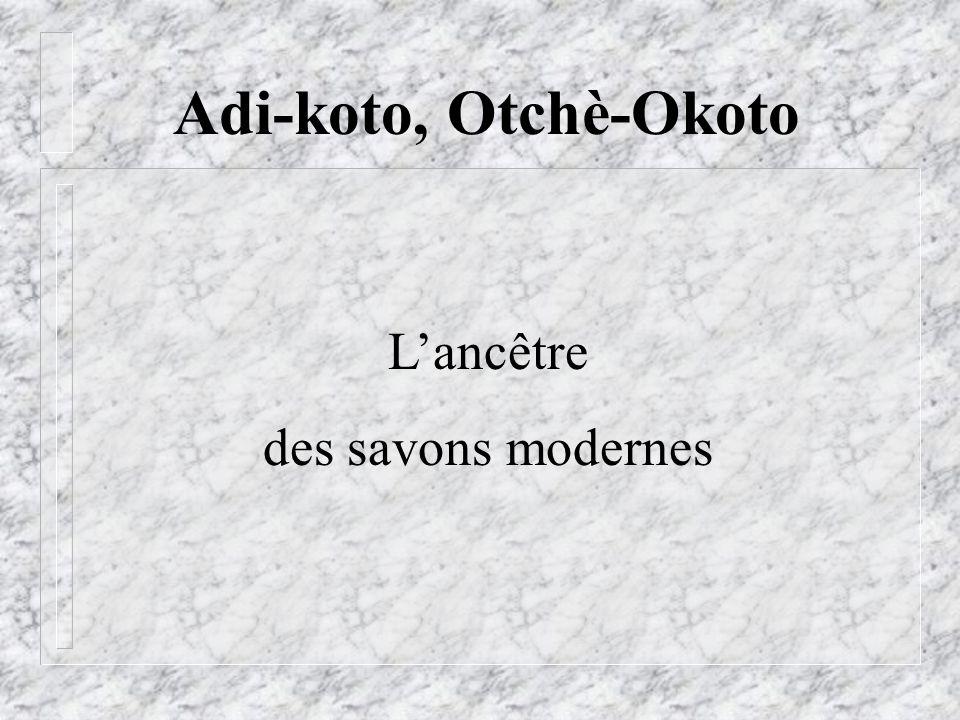 Adi-koto, Otchè-Okoto Lancêtre des savons modernes