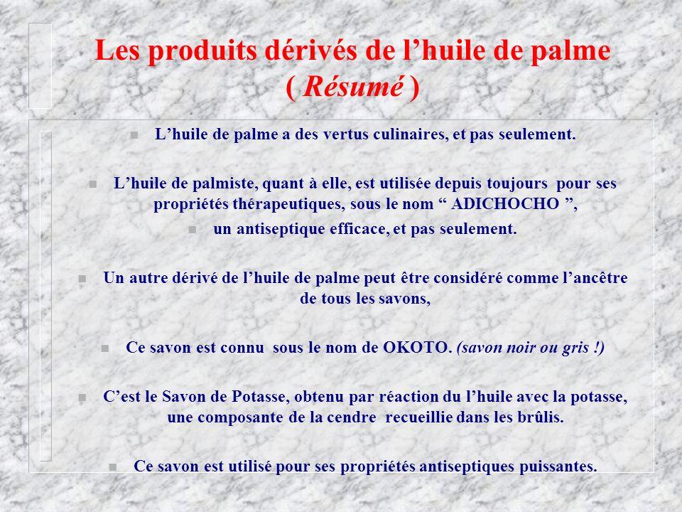 Les produits dérivés de lhuile de palme ( Résumé ) n Lhuile de palme a des vertus culinaires, et pas seulement. n Lhuile de palmiste, quant à elle, es