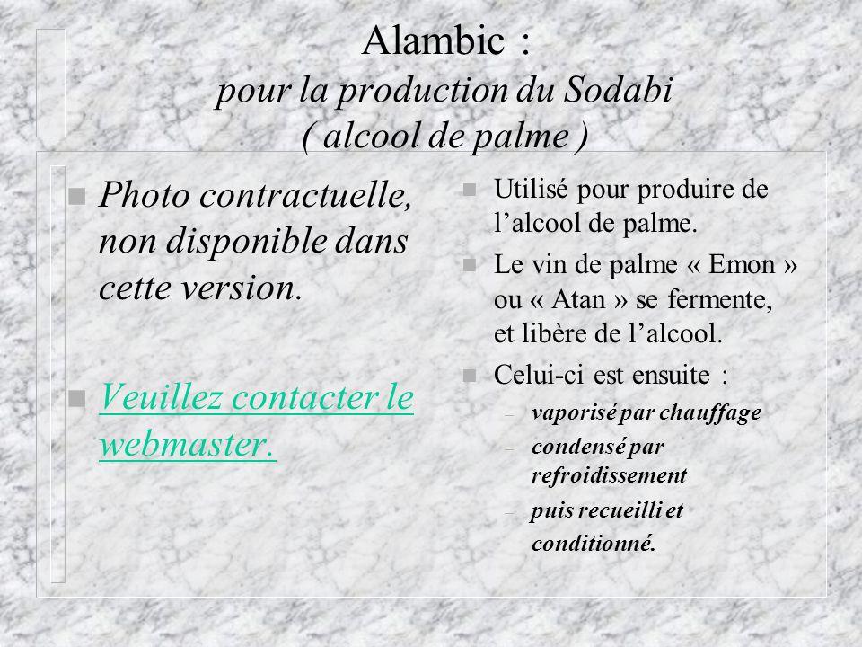 Alambic : pour la production du Sodabi ( alcool de palme ) n Utilisé pour produire de lalcool de palme. n Le vin de palme « Emon » ou « Atan » se ferm