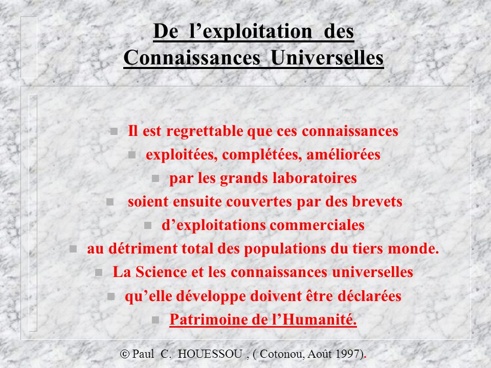 De lexploitation des Connaissances Universelles n Il est regrettable que ces connaissances n exploitées, complétées, améliorées n par les grands labor