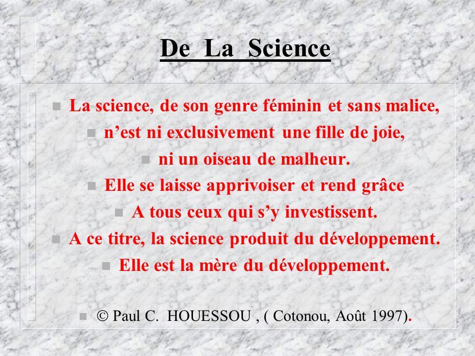 De La Science n La science, de son genre féminin et sans malice, n nest ni exclusivement une fille de joie, n ni un oiseau de malheur. n Elle se laiss