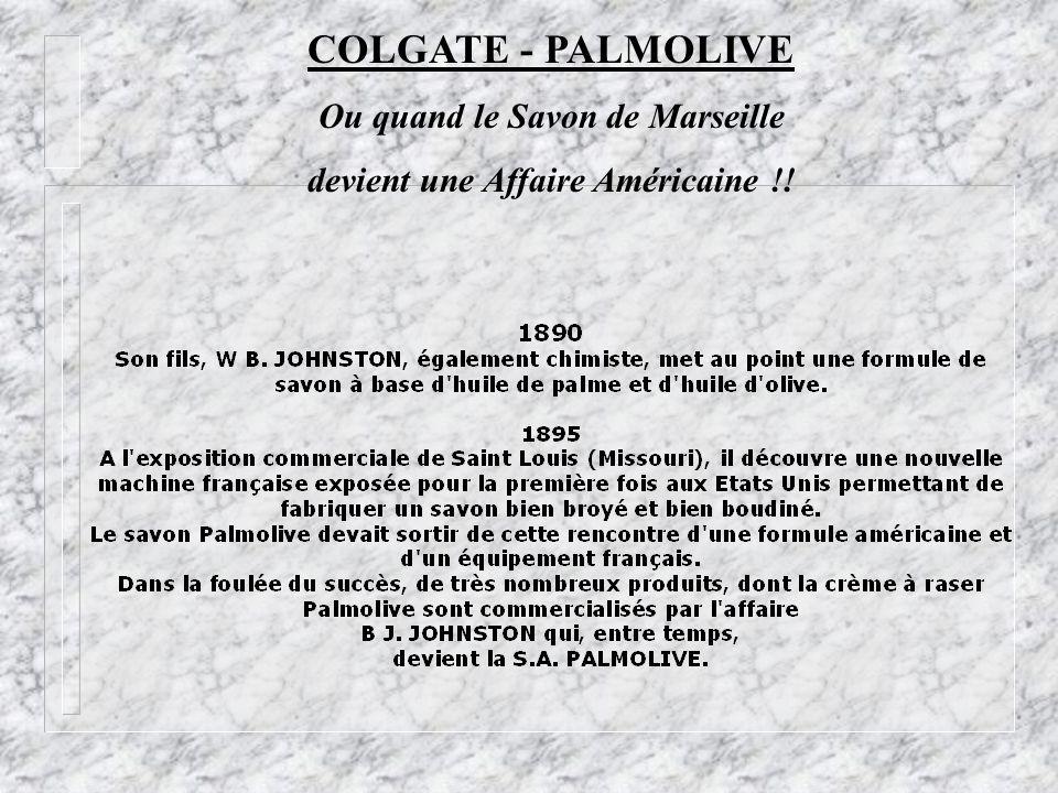 COLGATE - PALMOLIVE Ou quand le Savon de Marseille devient une Affaire Américaine !!