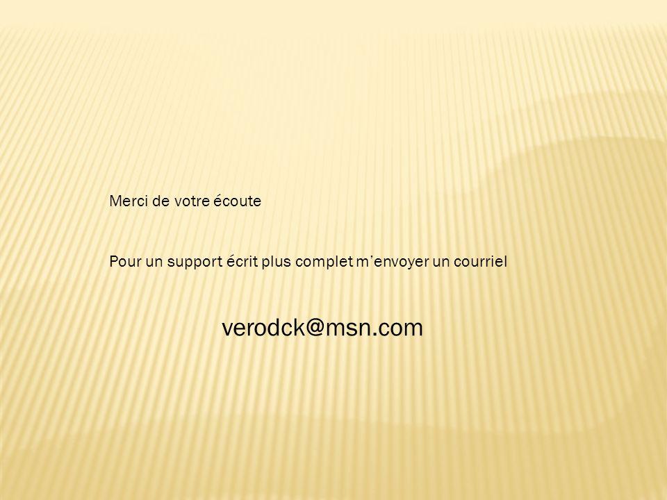 Merci de votre écoute Pour un support écrit plus complet menvoyer un courriel verodck@msn.com