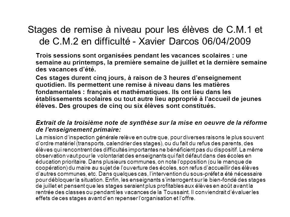 Stages de remise à niveau pour les élèves de C.M.1 et de C.M.2 en difficulté - Xavier Darcos 06/04/2009 Trois sessions sont organisées pendant les vac