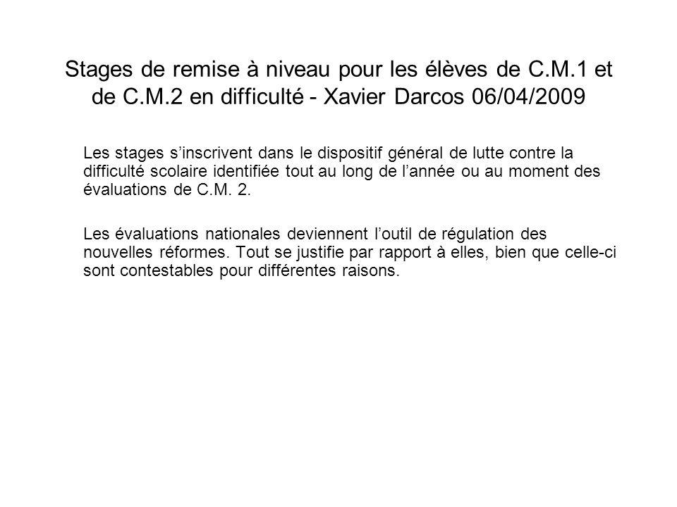 Stages de remise à niveau pour les élèves de C.M.1 et de C.M.2 en difficulté - Xavier Darcos 06/04/2009 Les stages sinscrivent dans le dispositif géné