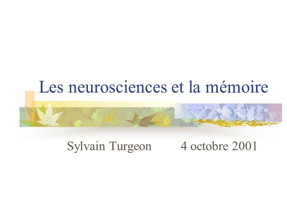 Les neurosciences et la mémoire Sylvain Turgeon 4 octobre 2001