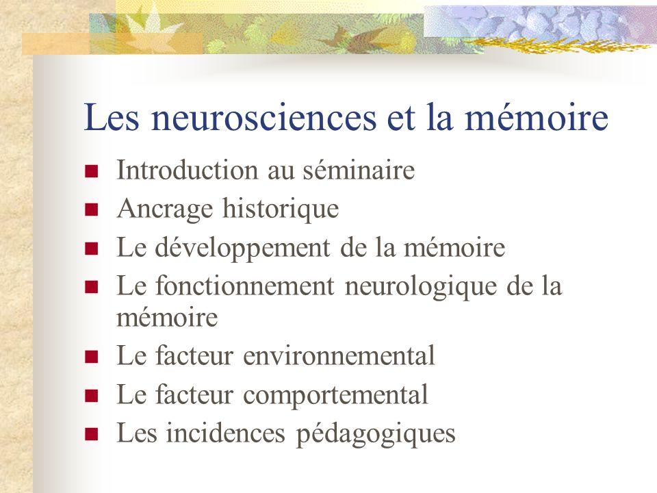 Les neurosciences et la mémoire Introduction au séminaire Ancrage historique Le développement de la mémoire Le fonctionnement neurologique de la mémoi