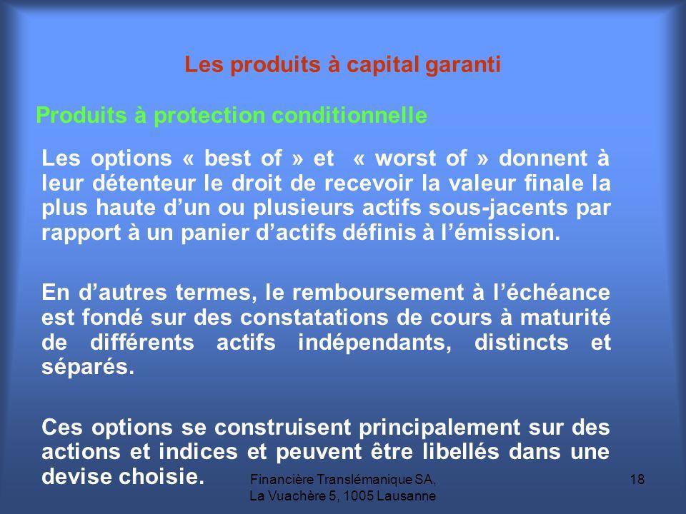 Financière Translémanique SA, La Vuachère 5, 1005 Lausanne 18 Les produits à capital garanti Produits à protection conditionnelle Les options « best o