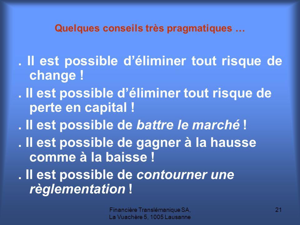 Financière Translémanique SA, La Vuachère 5, 1005 Lausanne 21 Quelques conseils très pragmatiques …. Il est possible déliminer tout risque de change !