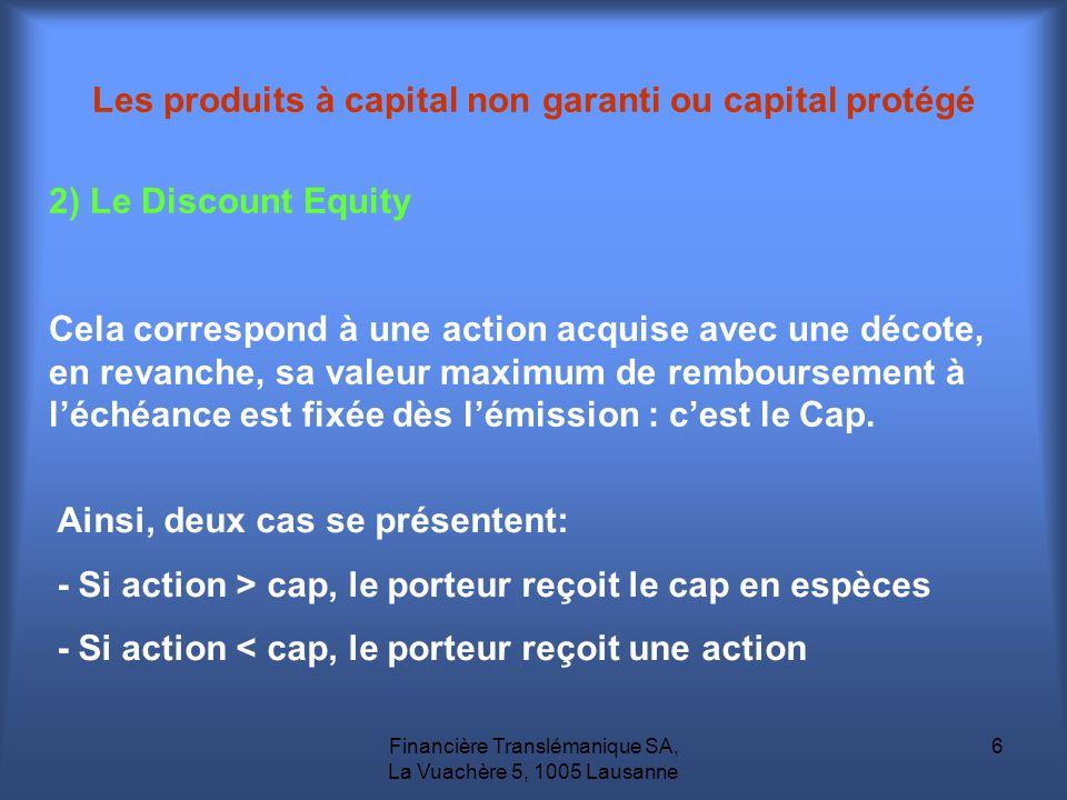Financière Translémanique SA, La Vuachère 5, 1005 Lausanne 6 2) Le Discount Equity Cela correspond à une action acquise avec une décote, en revanche,
