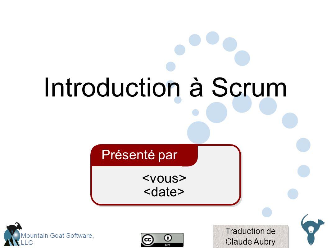 Mountain Goat Software, LLC Présenté par Introduction à Scrum Traduction de Claude Aubry Traduction de Claude Aubry