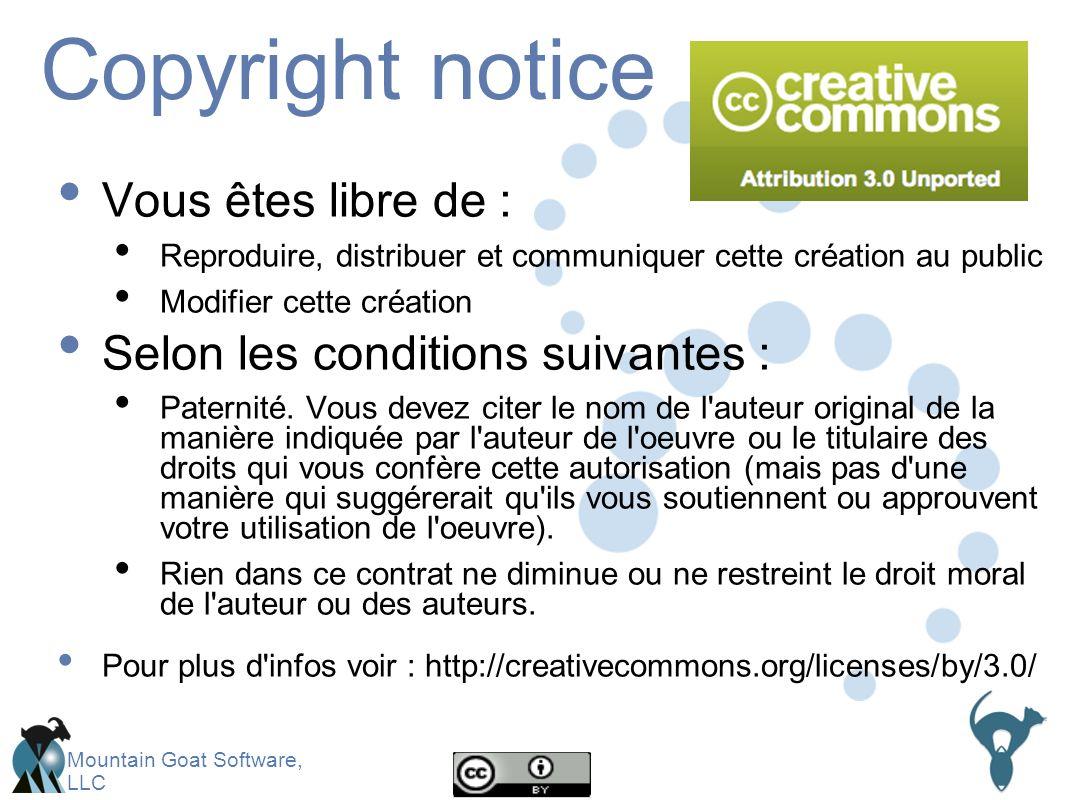 Mountain Goat Software, LLC Copyright notice Vous êtes libre de : Reproduire, distribuer et communiquer cette création au public Modifier cette création Selon les conditions suivantes : Paternité.