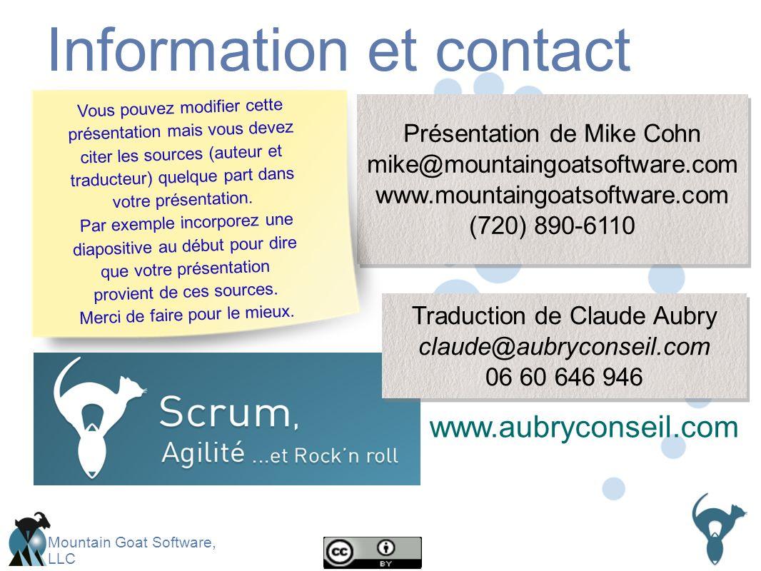 Mountain Goat Software, LLC Information et contact Présentation de Mike Cohn mike@mountaingoatsoftware.com www.mountaingoatsoftware.com (720) 890-6110 Présentation de Mike Cohn mike@mountaingoatsoftware.com www.mountaingoatsoftware.com (720) 890-6110 Vous pouvez modifier cette présentation mais vous devez citer les sources (auteur et traducteur) quelque part dans votre présentation.