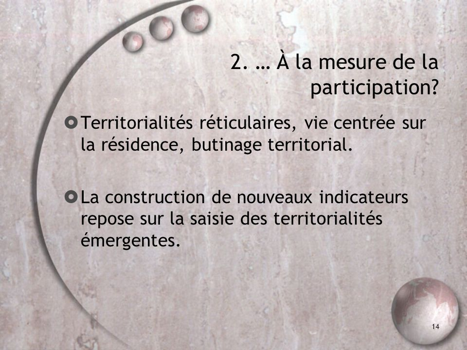 14 2. … À la mesure de la participation? Territorialités réticulaires, vie centrée sur la résidence, butinage territorial. La construction de nouveaux