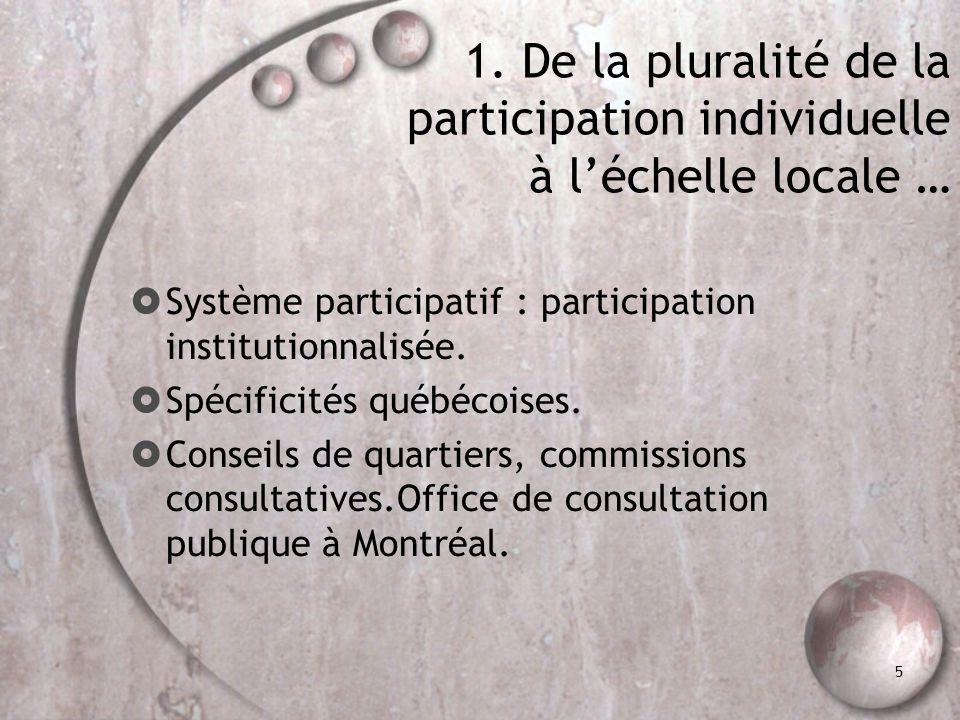 5 1. De la pluralité de la participation individuelle à léchelle locale … Système participatif : participation institutionnalisée. Spécificités québéc