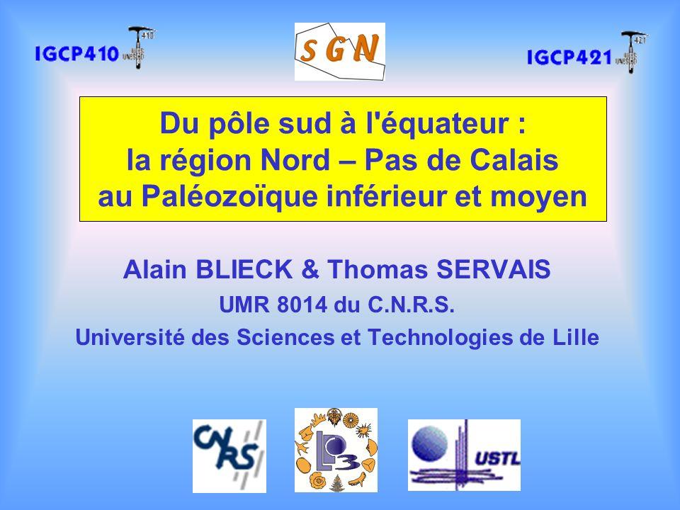 Du pôle sud à l'équateur : la région Nord – Pas de Calais au Paléozoïque inférieur et moyen Alain BLIECK & Thomas SERVAIS UMR 8014 du C.N.R.S. Univers