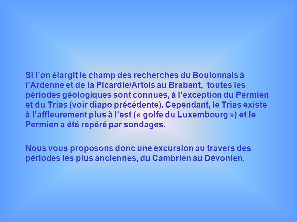 Si lon élargit le champ des recherches du Boulonnais à lArdenne et de la Picardie/Artois au Brabant, toutes les périodes géologiques sont connues, à l