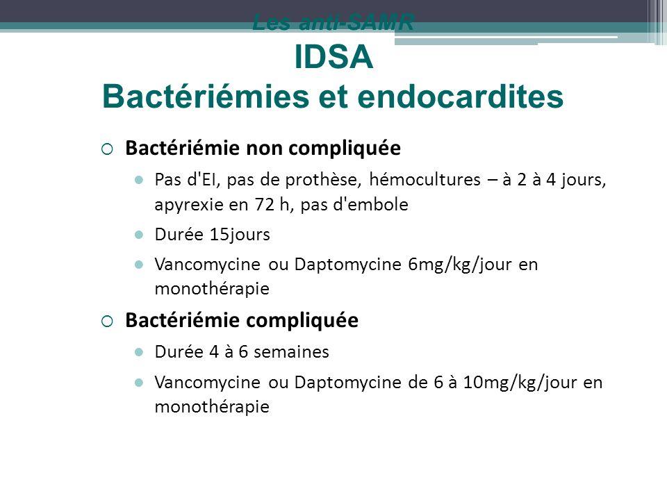 Les anti-SAMR IDSA Bactériémies et endocardites Bactériémie non compliquée Pas d'EI, pas de prothèse, hémocultures – à 2 à 4 jours, apyrexie en 72 h,