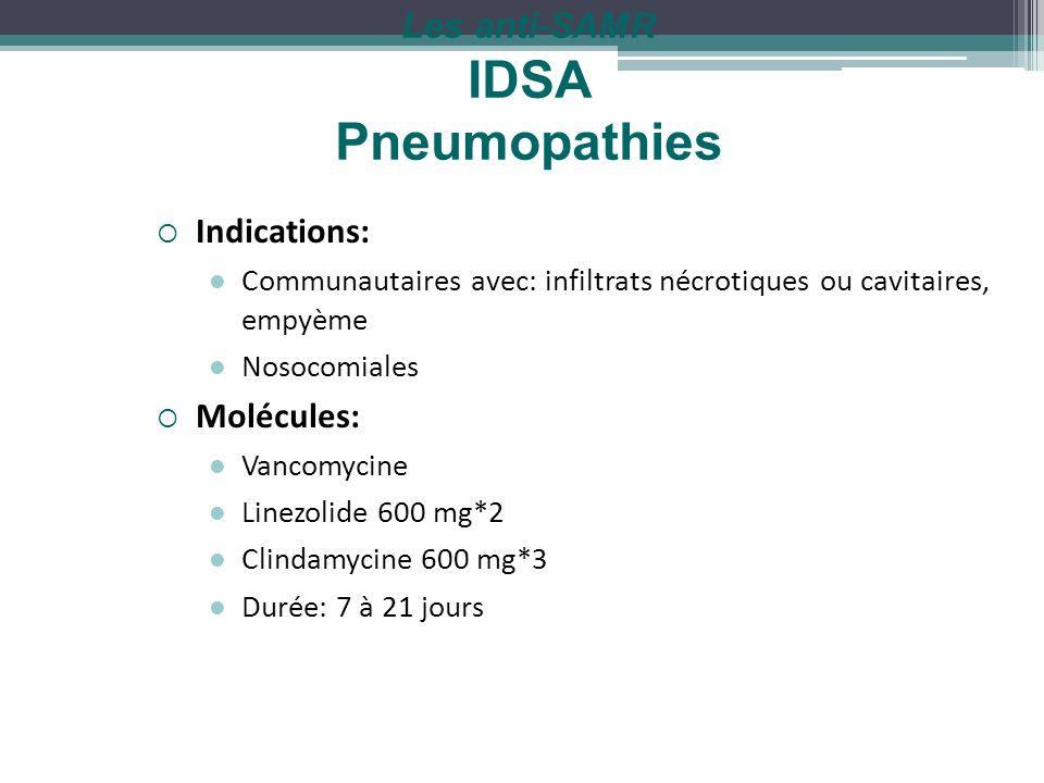 Les anti-SAMR IDSA Pneumopathies Indications: Communautaires avec: infiltrats nécrotiques ou cavitaires, empyème Nosocomiales Molécules: Vancomycine L