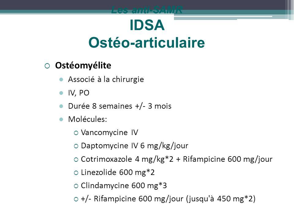 Les anti-SAMR IDSA Ostéo-articulaire Ostéomyélite Associé à la chirurgie IV, PO Durée 8 semaines +/- 3 mois Molécules: Vancomycine IV Daptomycine IV 6