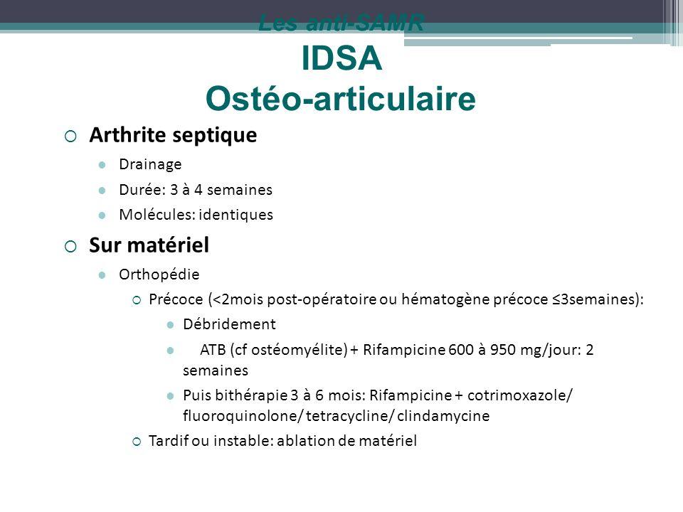 Les anti-SAMR IDSA Ostéo-articulaire Arthrite septique Drainage Durée: 3 à 4 semaines Molécules: identiques Sur matériel Orthopédie Précoce (<2mois po