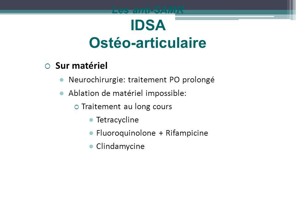Les anti-SAMR IDSA Ostéo-articulaire Sur matériel Neurochirurgie: traitement PO prolongé Ablation de matériel impossible: Traitement au long cours Tet